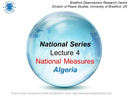 National Series Lecture 4 National Measures Algeria Bradford Disarmament Research Centre Division of Peace Studies, University of Bradford, UK Picture.