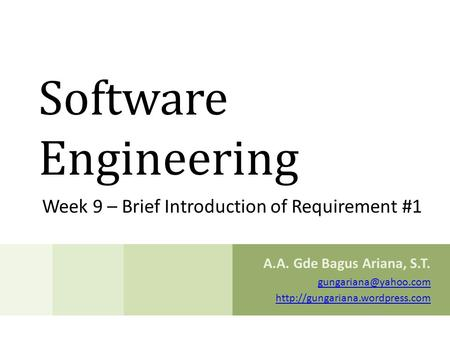 Software Engineering Week 9 – Brief Introduction of Requirement #1 A.A. Gde Bagus Ariana, S.T.