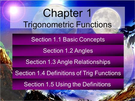 Section 1.1 Basic Concepts Section 1.2 Angles Section 1.3 Angle Relationships Section 1.4 Definitions of Trig Functions Section 1.5 Using the Definitions.