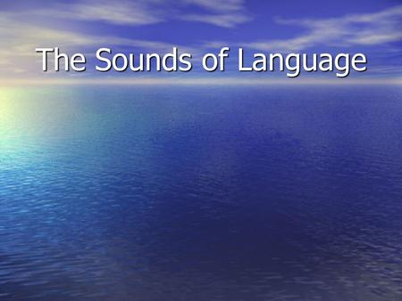 The Sounds of Language. Phonology, Phonetics & Phonemics… Phonology, Phonetics & Phonemics… Producing and writing speech sounds... Producing and writing.