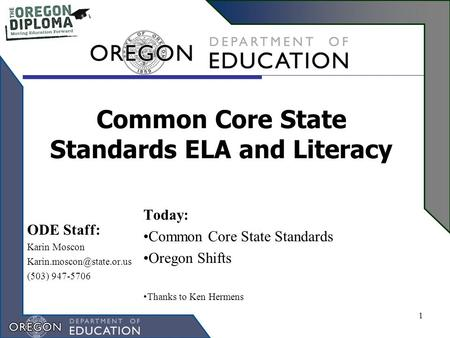 Common Core State Standards ELA and Literacy Today: Common Core State Standards Oregon Shifts Thanks to Ken Hermens 1 ODE Staff: Karin Moscon