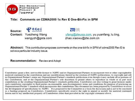 1 Title: Comments on CDMA2000 1x Rev E One-Bit-Fix in SPM Abstract: This contribution proposes comments on the one-bit-fix in SPM of cdma2000 Rev E to.
