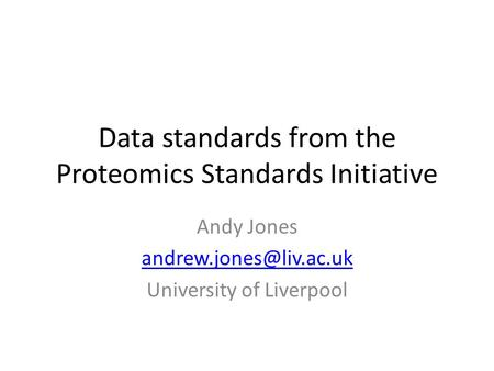 Data standards from the Proteomics Standards Initiative Andy Jones University of Liverpool.
