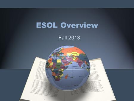 ESOL Overview Fall 2013. Terminology ESOL - English to Speakers of Other Languages this term is used to describe the program EL – English Learner this.