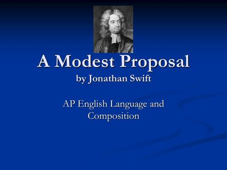 a modest proposal ap lang #1 ap language and composition essay prompts a modest proposal drawing from this section, write an essay in which you explain analyzing & answering ap language and omposition prompts nd web 1 apr 2014 title.