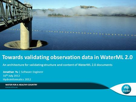 Towards validating observation data in WaterML 2.0 WATER FOR A HEALTHY COUNTRY You can change this image to be appropriate for your topic by inserting.