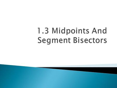  Find segment lengths using midpoints and segment bisectors  Use midpoint formula  Use distance formula.