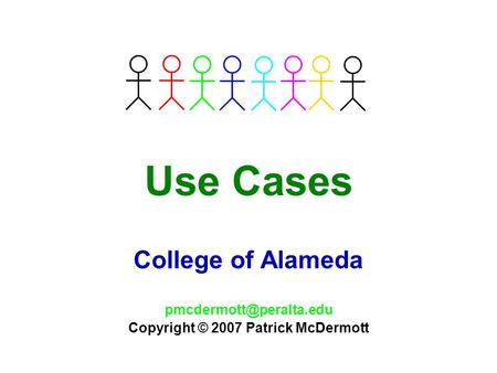 Use Cases College of Alameda Copyright © 2007 Patrick McDermott.
