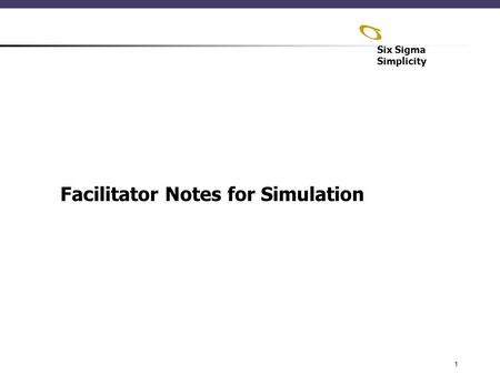Six Sigma Simplicity 1 Facilitator Notes for Simulation.
