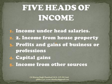 FIVE HEADS OF INCOME Income under head salaries.