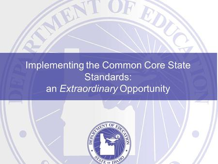 Implementing the Common Core State Standards: an Extraordinary Opportunity.