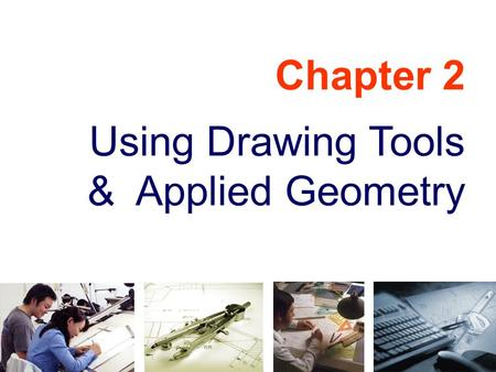 Chapter 2 Using Drawing Tools & Applied Geometry.