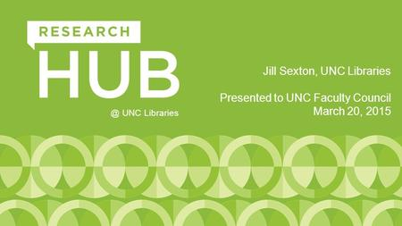 Jill Sexton, UNC Libraries Presented to UNC Faculty Council