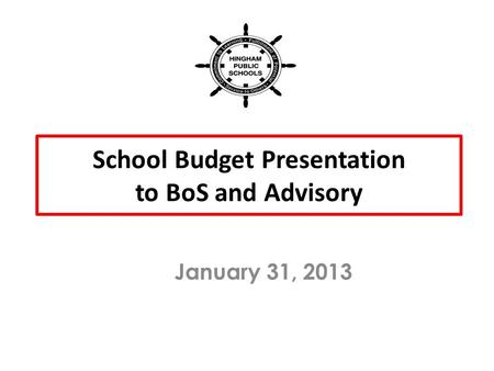 School Budget Presentation to BoS and Advisory January 31, 2013.