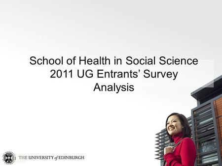 1 School of Health in Social Science 2011 UG Entrants' Survey Analysis.