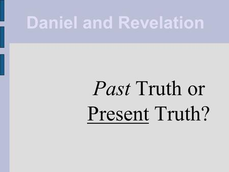 Daniel and Revelation Past Truth or Present Truth?