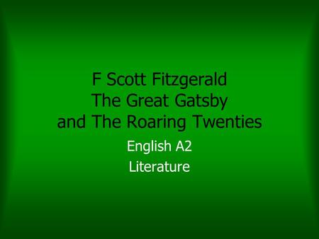 F Scott Fitzgerald The Great Gatsby and The Roaring Twenties English A2 Literature.