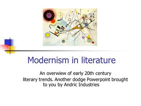 Modernism in literature An overwiew of early 20th century literary trends. Another dodge Powerpoint brought to you by Andric Industries.