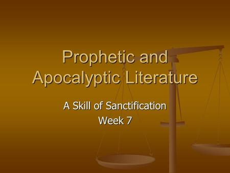 Prophetic and Apocalyptic Literature A Skill of Sanctification Week 7.