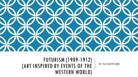 FUTURISM (1909-1912) (ART INSPIRED BY EVENTS OF THE WESTERN WORLD) BY TAYLOR STOKES.
