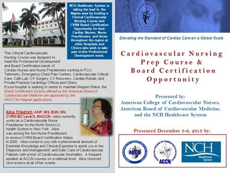 Presented December 5-6, 2015 by: Presented by: American College of Cardiovascular Nurses, American Board of Cardiovascular Medicine, and the NCH Healthcare.