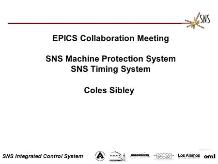 SNS Integrated Control System EPICS Collaboration Meeting SNS Machine Protection System SNS Timing System Coles Sibley 2000-0xxxx/vlb.
