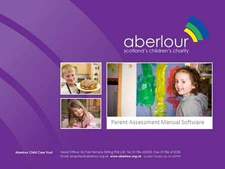 Parent Assessment Manual Software. Aberlour Family Service – South Ayrshire Options Dundee Aberlour Family Service- Aberdeen.