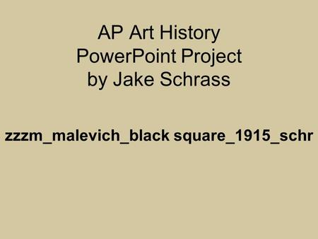 AP Art History PowerPoint Project by Jake Schrass zzzm_malevich_black square_1915_schr.