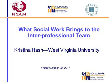 What Social Work Brings to the Inter-professional Team Kristina Hash—West Virginia University Friday October 28, 2011.