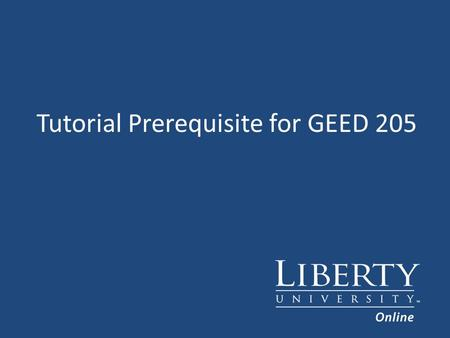 Tutorial Prerequisite for GEED 205. Objective The objective of this tutorial is to determine if you are a candidate for GEED 205.