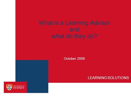 What is a Learning Advisor and what do they do? October 2009 LEARNING SOLUTIONS.