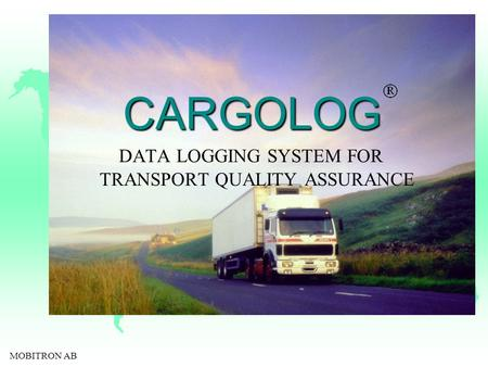 MOBITRON AB CARGOLOG DATA LOGGING SYSTEM FOR TRANSPORT QUALITY ASSURANCE.