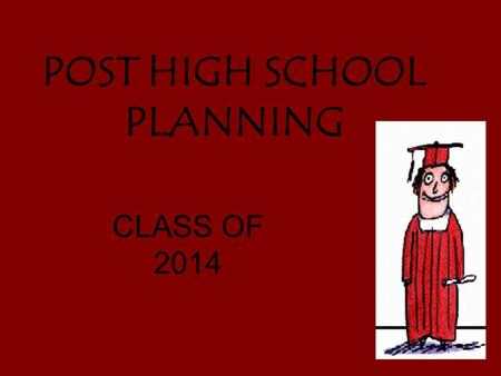 POST HIGH SCHOOL PLANNING CLASS OF 2014 2014 GRADUATING CLASS TOTAL STUDENTS - 869 TOP 5% - 4.63 GPA TOP 15% - 4.24 GPA Top 25% - 3.94 GPA Planning to.