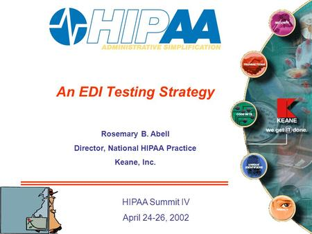 An EDI Testing Strategy Rosemary B. Abell Director, National HIPAA Practice Keane, Inc. HIPAA Summit IV April 24-26, 2002.