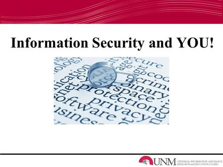 Information Security and YOU!. Information Assurance Outreach Information Security Online Security Remote Access with Demonstration The Cloud Email Social.