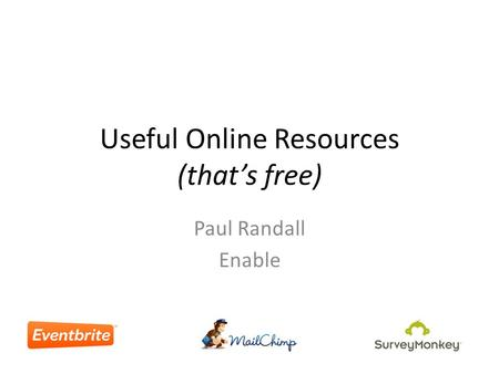Useful Online Resources (that's free) Paul Randall Enable.
