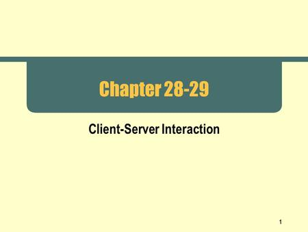 1 Chapter 28-29 Client-Server Interaction. 2 Functionality  Transport layer and layers below  Basic communication  Reliability  Application layer.