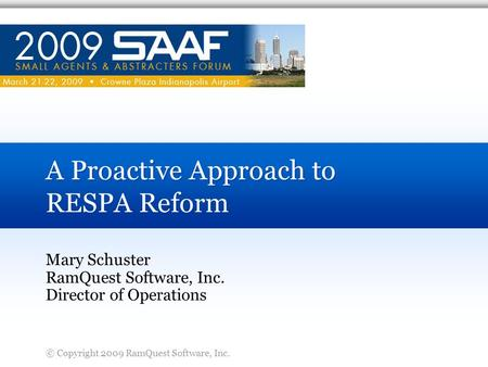 © Copyright 2009 RamQuest Software, Inc. A Proactive Approach to RESPA Reform Mary Schuster RamQuest Software, Inc. Director of Operations.