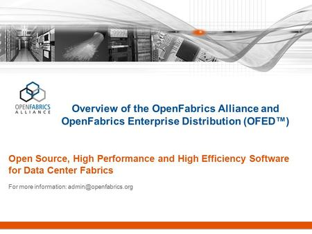 Page 1 Overview of the OpenFabrics Alliance and OpenFabrics Enterprise Distribution (OFED™) Open Source, High Performance and High Efficiency Software.