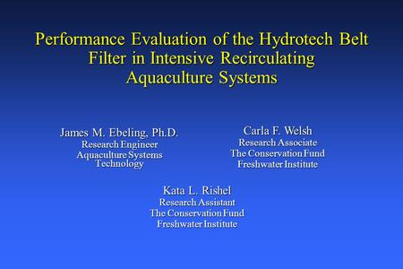 Performance Evaluation of the Hydrotech Belt Filter in Intensive Recirculating Aquaculture Systems James M. Ebeling, Ph.D. Research Engineer Aquaculture.