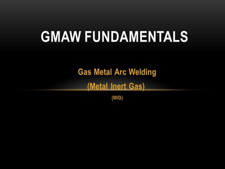 Gas Metal Arc Welding (Metal Inert Gas) (MIG)