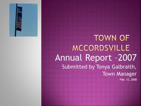 Annual Report –2007 Submitted by Tonya Galbraith, Town Manager Feb. 12, 2008.