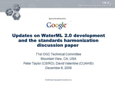 ® © 2009 Open Geospatial Consortium, Inc. Updates on WaterML 2.0 development and the standards harmonization discussion paper Updates on WaterML 2.0 development.