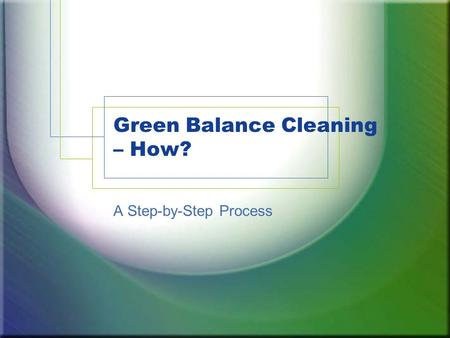 Green Balance Cleaning – How? A Step-by-Step Process.