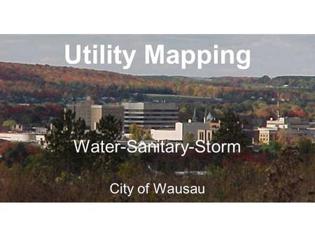 Utility Mapping Water-Sanitary-Storm City of Wausau.