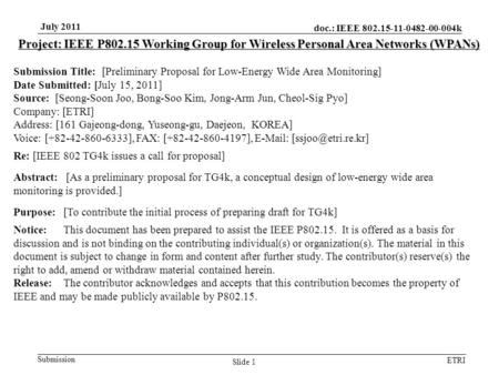 Doc.: IEEE 802.15-11-0482-00-004k Submission ETRI July 2011 Slide 1 Project: IEEE P802.15 Working Group for Wireless Personal Area Networks (WPANs) Submission.