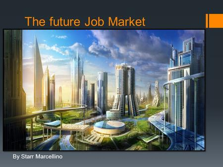 The future Job Market By Starr Marcellino. Cyber Security Specialist  Education: to become a cyber security specialist bachelor's degree in computer.