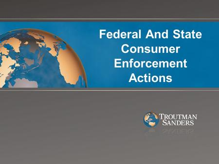 Federal And State Consumer Enforcement Actions. New Federal and State Authority The Bureau of Consumer Financial Protection State Attorneys General.