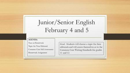 Junior/Senior English February 4 and 5 AGENDA: Turn in Homework Topic for Your Editorial Common Core Self-Assessment Homework Assignment Goal: Students.