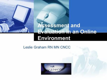 Company LOGO Assessment and Evaluation in an Online Environment Leslie Graham RN MN CNCC.